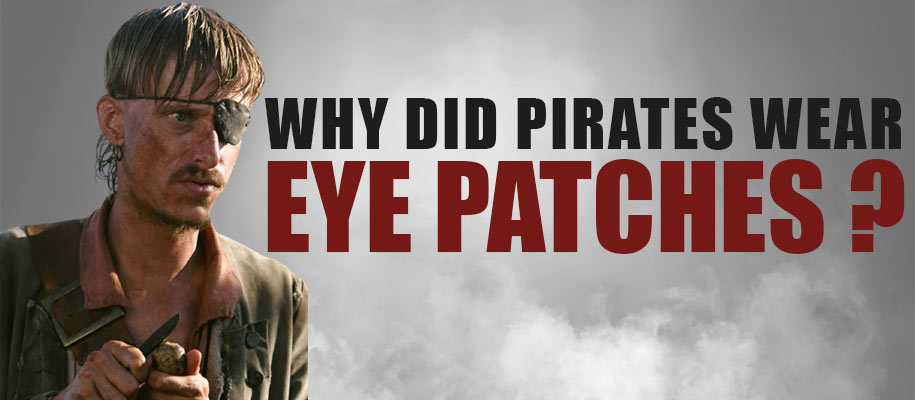 Why did pirates wear eye patches ?